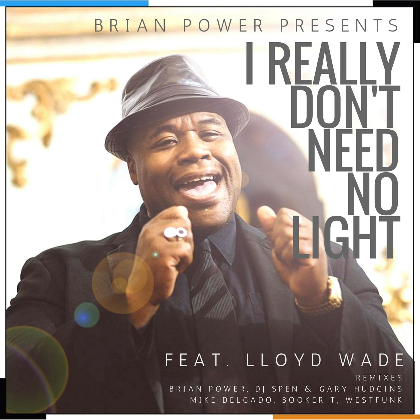 Brian Power Presents I Really Don't Need No Light Featuring Lloyd Wade