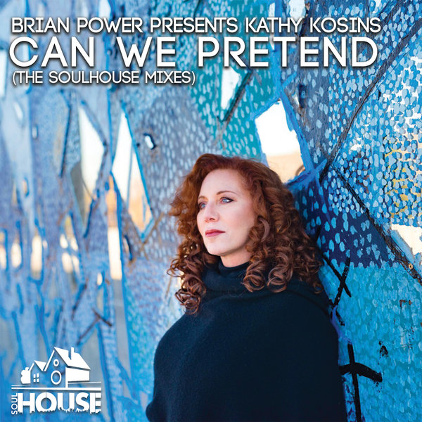 Brian Power Presents Kathy Kosins - 'Can We Pretend' (The SoulHouse Mixes)